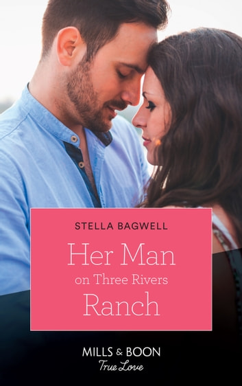 Her Man On Three Rivers Ranch (Mills & Boon True Love) (Men of the West, Book 39) ebook by Stella Bagwell