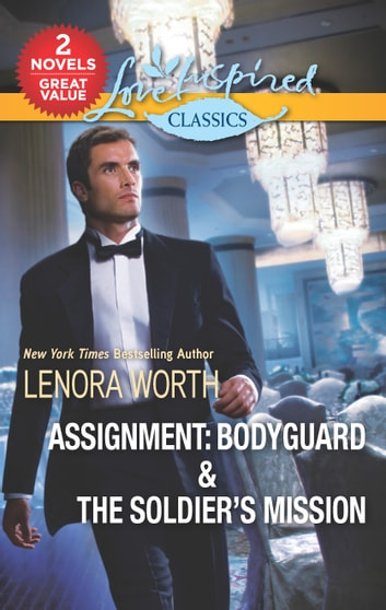 Assignment: Bodyguard & The Soldier's Mission - Assignment: Bodyguard\The Soldier's Mission eBook by Lenora Worth