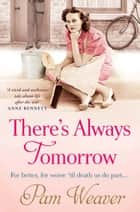 There's Always Tomorrow ebook by Pam Weaver