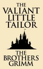 The Valiant Little Tailor ebook by The Brothers Grimm
