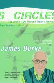 Circles - Fifty Round Trips Through History Technology Scien ebook by James Burke
