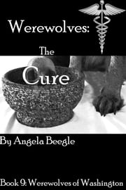 Werewolves: The Cure ebook by Angela Beegle