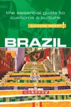 Brazil - Culture Smart! - The Essential Guide to Customs & Culture ebook by Sandra Branco, Rob Williams