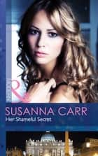 Her Shameful Secret (Mills & Boon Modern) 電子書 by Susanna Carr