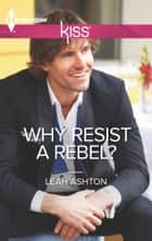 Why Resist a Rebel? ebook by Leah Ashton