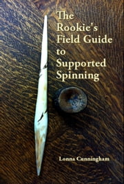 The Rookie's Field Guide to Supported Spinning ebook by Lonna Cunningham
