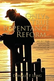 Only By True Repentance and Reform... ebook by Donald P. Long