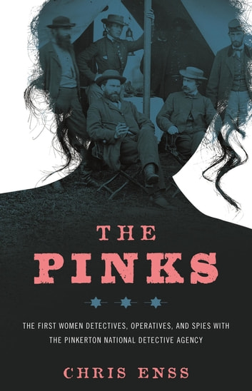 The Pinks - The First Women Detectives, Operatives, and Spies with the Pinkerton National Detective Agency ebook by Chris Enss