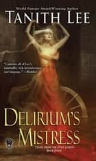 Delirium's Mistress ebook by Tanith Lee