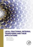 Local Fractional Integral Transforms and Their Applications ebook by Xiao Jun Yang, Dumitru Baleanu, H. M. Srivastava