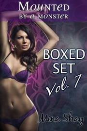 Mounted by a Monster: Boxed Set Volume 7 ebook by Mina Shay
