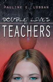 Double Lives of Teachers ebook by Pauline E. Lobban