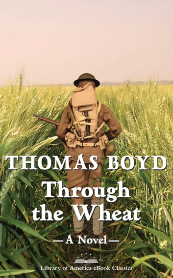 Through the Wheat: A Novel - A Library of America eBook Classic ebook by Thomas Boyd