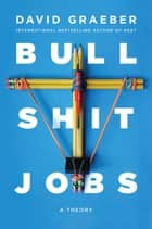 Bullshit Jobs - A Theory ebook by David Graeber
