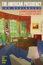 The American Presidency For Beginners ebook by Justin Slaughter Doty,Kwadwo Amo-Mensah