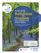 WJEC GCSE Religious Studies: Unit 2 Religion and Ethical Themes ebook by Joy White, Chris Owens, Ed Pawson,...