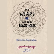 My Heart and Other Black Holes audiobook by Jasmine Warga