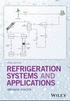 Refrigeration Systems and Applications ebook by Ibrahim Dincer