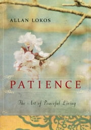 Patience - The Art of Peaceful Living ebook by Allan Lokos