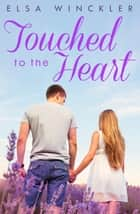 Touched To The Heart ebook by Elsa Winckler