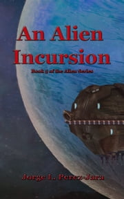 An Alien Incursion ebook by Jorge Perez-Jara
