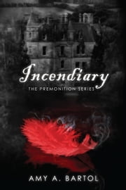 Incendiary: The Premonition Series (Volume 4) ebook by Amy A. Bartol