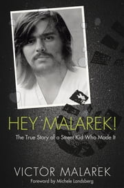 Hey Malarek! - The True Story of a Street Kid Who Made It ebook by Victor Malarek,Michele Landsberg