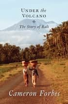 Under the Volcano - The Story of Bali ekitaplar by Cameron Forbes