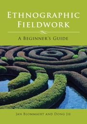 Ethnographic Fieldwork - A Beginner's Guide ebook by Dr. Jan Blommaert, Dong Jie