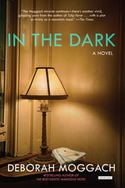 In The Dark: A Novel ebook by Deborah Moggach