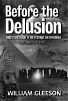 Before the Delusion: Secret Vatican Files of the Pyramids and Stonehenge ebook by William Gleeson