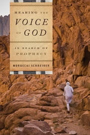 Hearing the Voice of God - In Search of Prophecy ebook by Mordecai Schreiber