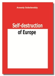 Self-destruction of Europe ebook by Arseniy Sobolevskiy