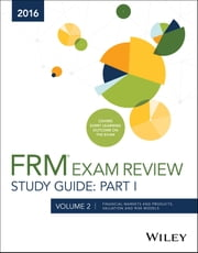 Wiley FRM Exam Review Study Guide 2016 Part I Volume 2 - Financial Markets and Products, Valuation and Risk Models ebook by Wiley