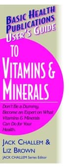 User's Guide to Vitamins and Minerals ebook by Jack Challem,Liz Brown