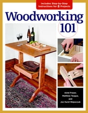 Woodworking 101 - Skill-Building Projects that Teach the Basics ebook by Joe Hurst-Wajszczuk,Aime Fraser,Matthew Teague