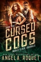 Cursed Cogs - World Clock Journals, #1 ebook by Angela Roquet