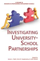 Investigating University-School Partnerships ebook by Janice L. Nath,Irma N. Guadarrama,John Ramsey