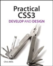 Practical CSS3 - Develop and Design ebook by Chris Mills