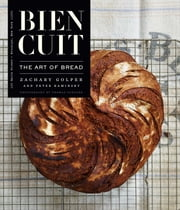 Bien Cuit - The Art of Bread ebook by Zachary Golper,Peter Kaminsky,Thomas Schauer