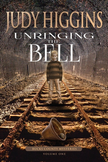 Unringing the Bell - Bucks County Mysteries ebook by Judy Higgins