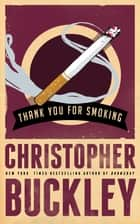 Thank You for Smoking ebook by Christopher Buckley