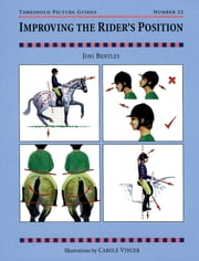 IMPROVING THE RIDER'S POSITION ebook by JONI BENTLEY,CAROLE VINCER