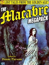 The Macabre Megapack - 25 Lost Tales from the Golden Age ebook by Erckman-Chatrian,Villiers de L'isle-Adams,Lafcadio Hearn,Moritz Jokai,John Galt,Emma Embury,Luise Muhlback