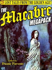 The Macabre Megapack - 25 Lost Tales from the Golden Age ebook by Duane Parsons,Erckman-Chatrian,Villiers de L'isle-Adams,Lafcadio Hearn,Moritz Jokai,John Galt,Emma Embury,Luise Muhlback