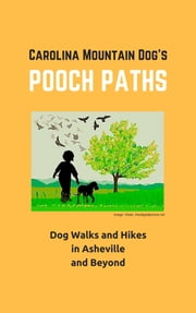 Pooch Paths: Dog Walks and Hikes in Asheville and Beyond ebook by Barry Silverstein
