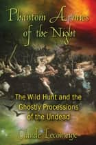 Phantom Armies of the Night - The Wild Hunt and the Ghostly Processions of the Undead ebook by Claude Lecouteux