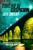 Thread of Suspicion - The Joe Tyler Series, #2 ebook by Jeff Shelby