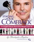 Staging Your Comeback: A Complete Beauty Revival for Women Over 45 - A Complete Beauty Revival for Women Over 45 ebook by Christopher Hopkins