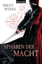 Sphären der Macht - Roman ebook by Brent Weeks, Michaela Link